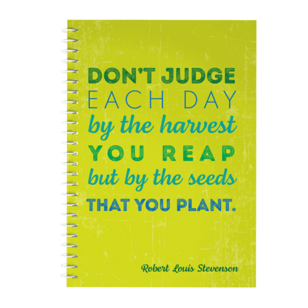 Inspirational Journal Dont judge each day by the harvest you reap but by the seeds that you plant